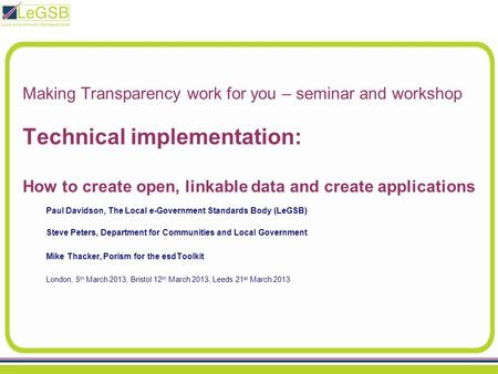 Making Transparency work for you – seminar and workshop Technical implementation: How to create open, linkable data and create applications Paul Davidson,