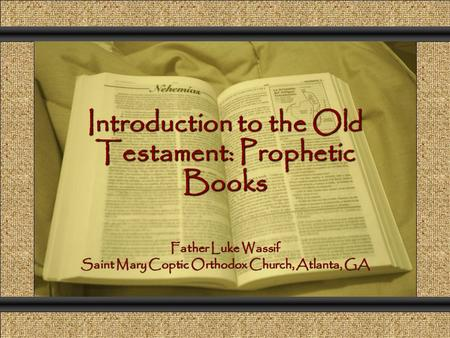 Introduction to the Old Testament: Prophetic Books Comunicación y Gerencia Father Luke Wassif Saint Mary Coptic Orthodox Church, Atlanta, GA.