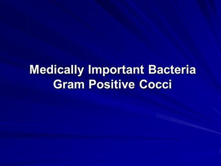 Medically Important Bacteria Gram Positive Cocci.