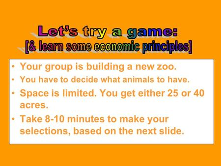 Your group is building a new zoo. You have to decide what animals to have. Space is limited. You get either 25 or 40 acres. Take 8-10 minutes to make.
