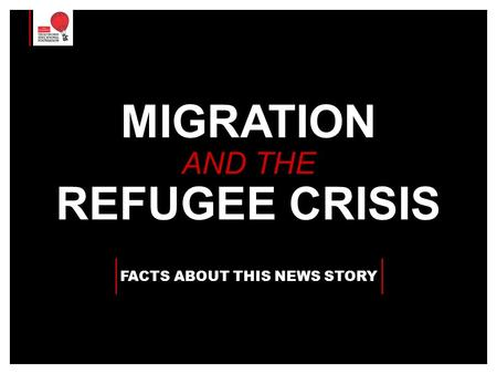 MIGRATION AND THE REFUGEE CRISIS FACTS ABOUT THIS NEWS STORY.
