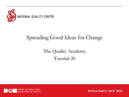 Spreading Good Ideas for Change The Quality Academy Tutorial 20.
