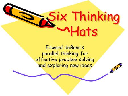 Six Thinking Hats Edward deBono's parallel thinking for effective problem solving and exploring new ideas.