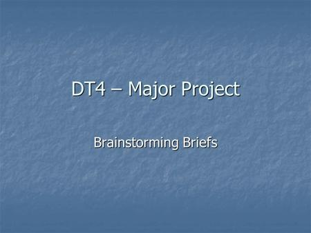 DT4 – Major Project Brainstorming Briefs. Design Pedagogy FORMAL ASPECTS INFORMAL ASPECTS ANALYSIS & SPECIFICATION INITIAL IDEAS CLARITY OF COMMUNICATION.
