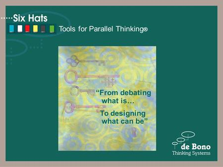 "Tools for Parallel Thinking ® ""From debating what is… To designing what can be"""