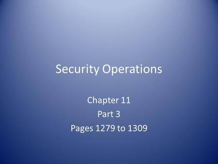 Security Operations Chapter 11 Part 3 Pages 1279 to 1309.