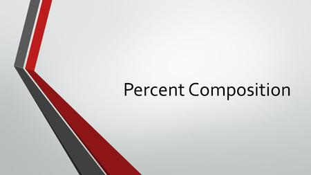 Percent Composition. What is it? Percent composition is the percent by mass of each element present in a compound.
