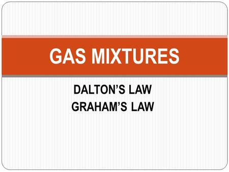 DALTON'S LAW GRAHAM'S LAW GAS MIXTURES. THINK ABOUT THIS Two students in the classroom bring a bottle of cologne and a bottle of perfume to the classroom.