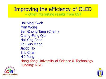 Improving the efficiency of OLED + other interesting results from UST Hoi-Sing Kwok Man Wong Ben-Zhong Tang (Chem) Cheng-Feng Qiu Hai-Ying Chen Zhi-Guo.