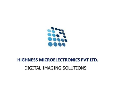HIGHNESS MICROELECTRONICS PVT LTD. DIGITAL IMAGING SOLUTIONS.
