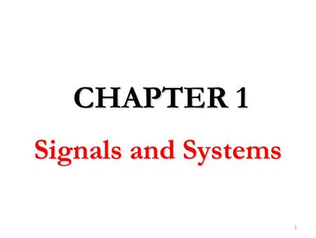 Signals and Systems 1 CHAPTER 1. 2 1.1 What is a Signal ? 1.2 Classification of a Signals. 1.2.1 Continuous-Time and Discrete-Time Signals 1.2.2 Even.