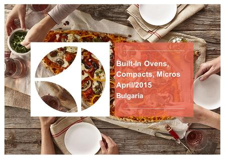 Built-In Ovens, Compacts, Micros April/2015 Bulgaria.