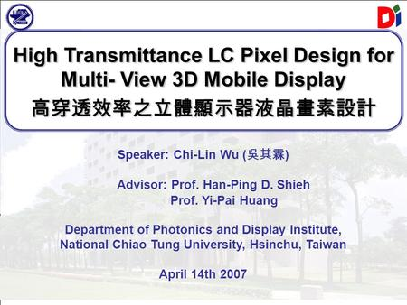 1/21 Flat Panel Display System Lab. C.L. Wu Speaker: Chi-Lin Wu ( 吳其霖 ) Advisor: Prof. Han-Ping D. Shieh Department of Photonics and Display Institute,
