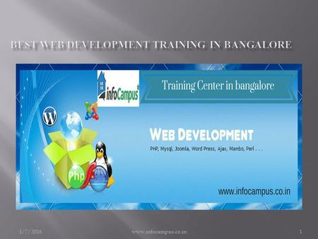 1/7/2016www.infocampus.co.in1. 1/7/2016www.infocampus.co.in2 Web Development training gives you and all-round training in both the design and the development.