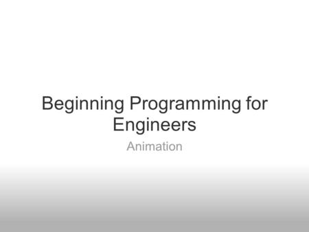 Beginning Programming for Engineers Animation. Special matrix functions >> clear >> ones(2,3) >> zeros(3,5) >> ones(2) >> zeros(3) >> eye(4) >> magic(4)