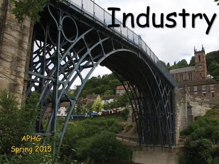 IndustryAPHG Spring 2015. Key Issues Where is industry distributed? Where is industry distributed? Why are situation factors important? Why are situation.