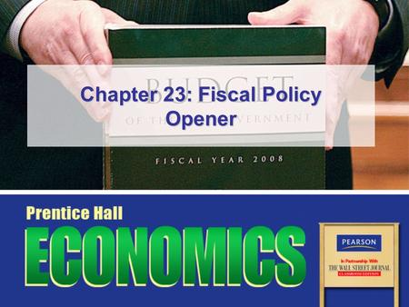Chapter 23: Fiscal Policy Opener. Copyright © Pearson Education, Inc.Slide 2 Chapter 23, Opener Essential Question How effective is fiscal policy as a.