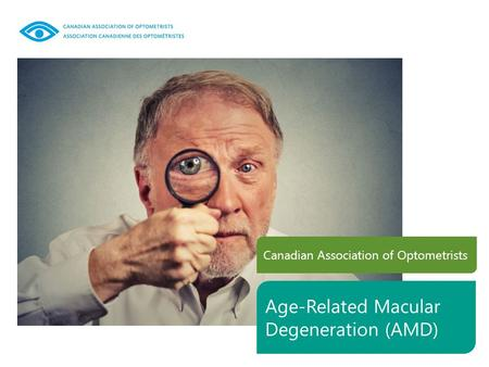 Canadian Association of Optometrists Age-Related Macular Degeneration (AMD)