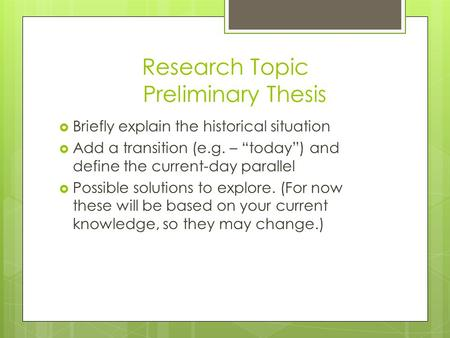 "Research Topic Preliminary Thesis  Briefly explain the historical situation  Add a transition (e.g. – ""today"") and define the current-day parallel "