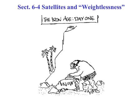 "Sect. 6-4 Satellites and ""Weightlessness"". Satellites are routinely put into orbit around the Earth. The tangential speed must be high enough so that."