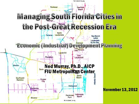 Housing Demand Ned Murray, Ph.D., AICP FIU Metropolitan Center November 13, 2012.