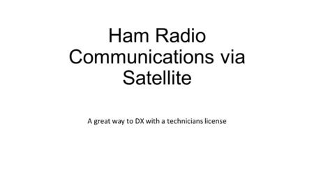 Ham Radio Communications via Satellite A great way to DX with a technicians license.
