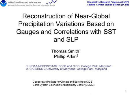 Cooperative Research Programs (CoRP) Satellite Climate Studies Branch (SCSB) 1 1 Reconstruction of Near-Global Precipitation Variations Based on Gauges.