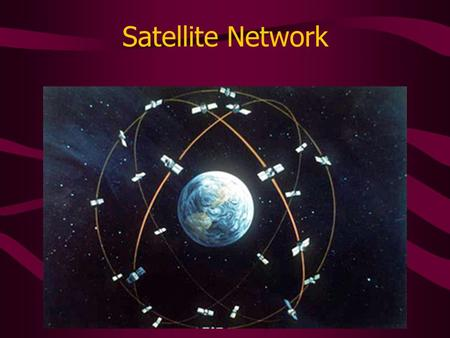 Satellite Network. Satellite Network 24 satellites in orbit, plus 3 backups 3000-4000 lbs, solar powered Orbit height is roughly 20,000 km (Earth radius.
