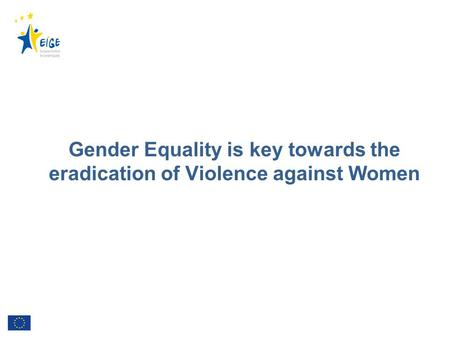 Gender Equality is key towards the eradication of Violence against Women.
