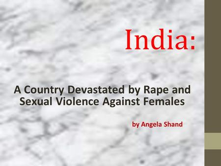 India: A Country Devastated by Rape and Sexual Violence Against Females by Angela Shand Sign out.