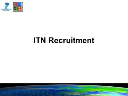 ITN Recruitment. Overview of Presentation Eligible researchers and mobility rules Recrutiment Policies and Procedures Researchers' entitlements.