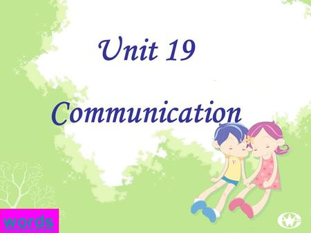 Unit 19 Communication words What's communication? the activity or process of expressing ideas and feelings or of giving people information.