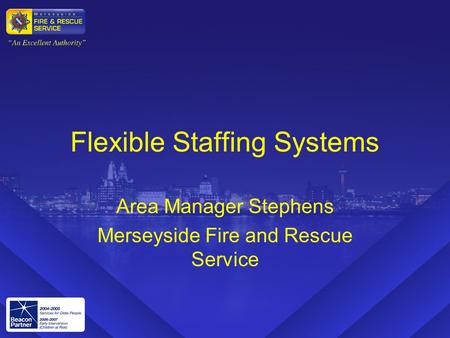 Flexible Staffing Systems Area Manager Stephens Merseyside Fire and Rescue Service.