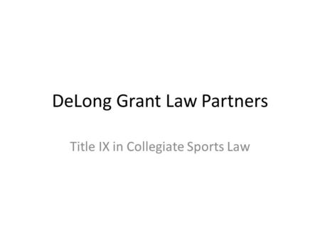DeLong Grant Law Partners Title IX in Collegiate Sports Law.