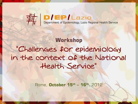 Building a framework for integrated use of health information system and clinical data in epidemiology R. Di Domenicantonio Workshop Challenges for epidemiology.