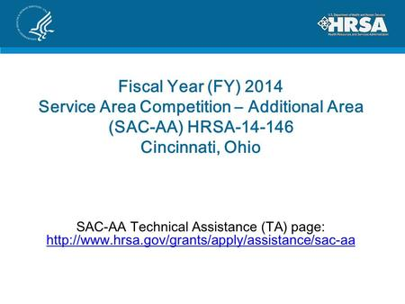 Fiscal Year (FY) 2014 Service Area Competition – Additional Area (SAC-AA) HRSA-14-146 Cincinnati, Ohio SAC-AA Technical Assistance (TA) page: