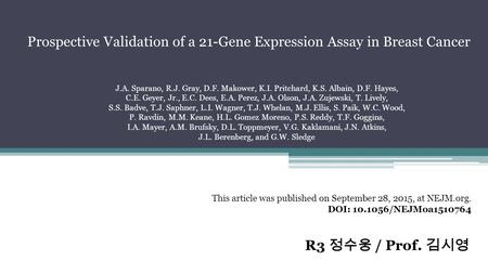 R3 정수웅 / Prof. 김시영 This article was published on September 28, 2015, at NEJM.org. DOI: 10.1056/NEJMoa1510764 Prospective Validation of a 21-Gene Expression.
