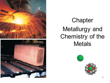 1 Chapter Metallurgy and Chemistry of the Metals.