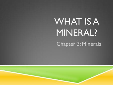 WHAT IS A MINERAL? Chapter 3: Minerals. A MINERAL DEFINED  They are the building blocks of the crust of the Earth!  Many are essential in a healthy.
