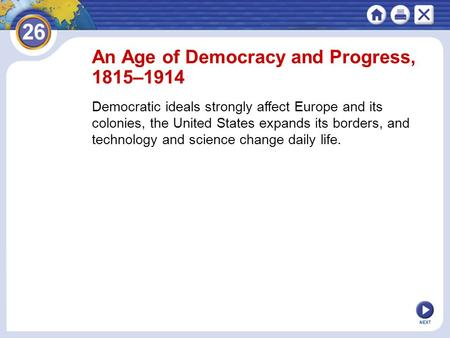 NEXT An Age of Democracy and Progress, 1815–1914 Democratic ideals strongly affect Europe and its colonies, the United States expands its borders, and.