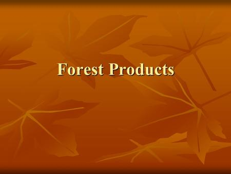 Forest Products. Objectives Identify common trees in Southwest Virginia Identify common trees in Southwest Virginia Describe differences between veneer.