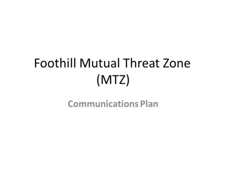 Foothill Mutual Threat Zone (MTZ) Communications Plan.