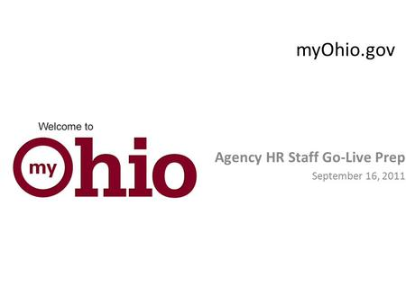 MyOhio.gov Agency HR Staff Go-Live Prep September 16, 2011.