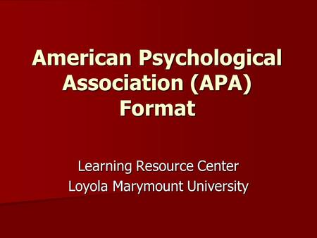 American Psychological Association (APA) Format Learning Resource Center Loyola Marymount University.