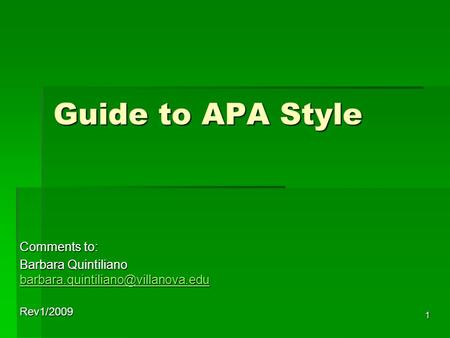1 Guide to APA Style Comments to: Barbara Quintiliano  Rev1/2009.
