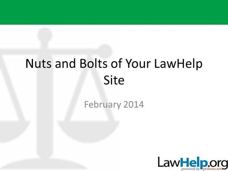 Nuts and Bolts of Your LawHelp Site February 2014.