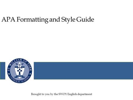 APA Formatting and Style Guide Brought to you by the SWOY English department.