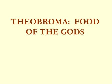 THEOBROMA: FOOD OF THE GODS. WHERE DOES CHOCOLATE COME FROM?