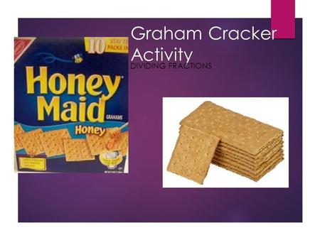 Graham Cracker Activity DIVIDING FRACTIONS. Think about it…..  What will happen if you divide 1 by ½?  Now what do you think will happen when you divide.