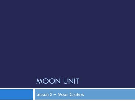 MOON UNIT Lesson 3 – Moon Craters. Standard:  Earth and Space Science. Students will gain an understanding of Earth and Space Science through the study.